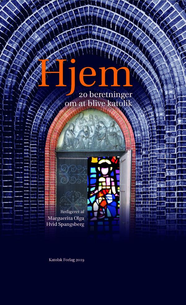 Marguerita Olga Hvid Spangsberg (red.): Hjem  20 Beretninger om at blive katolik