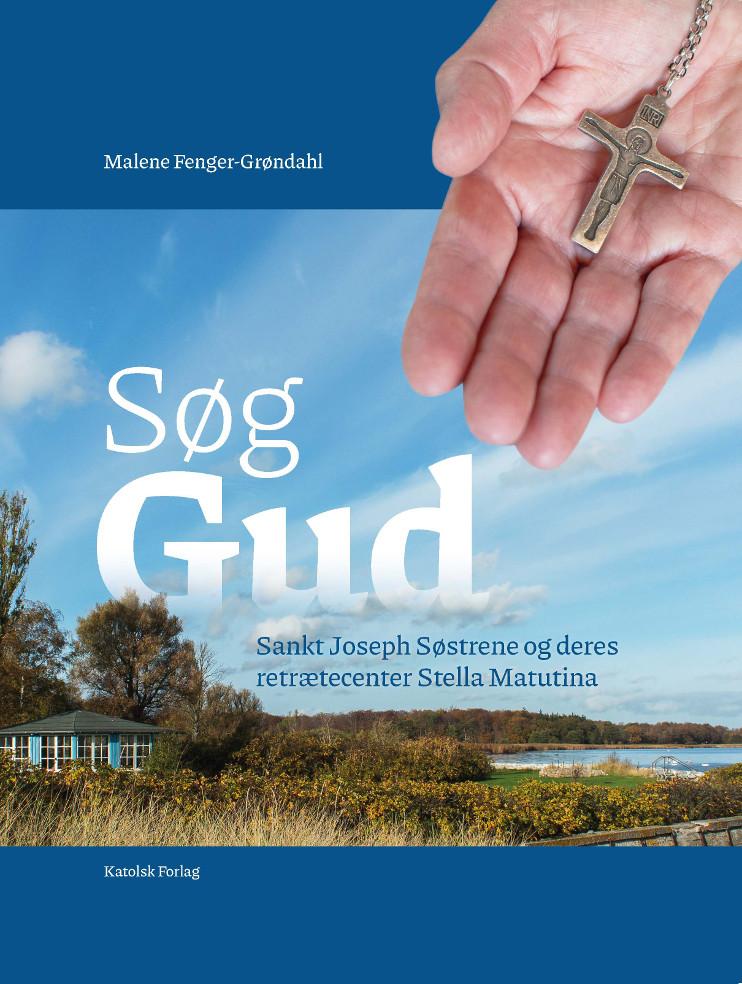 Malene Fenger-Grøndahl: Søg Gud. Sankt Joseph Søstrene og deres retrætecenter Stella Matutina