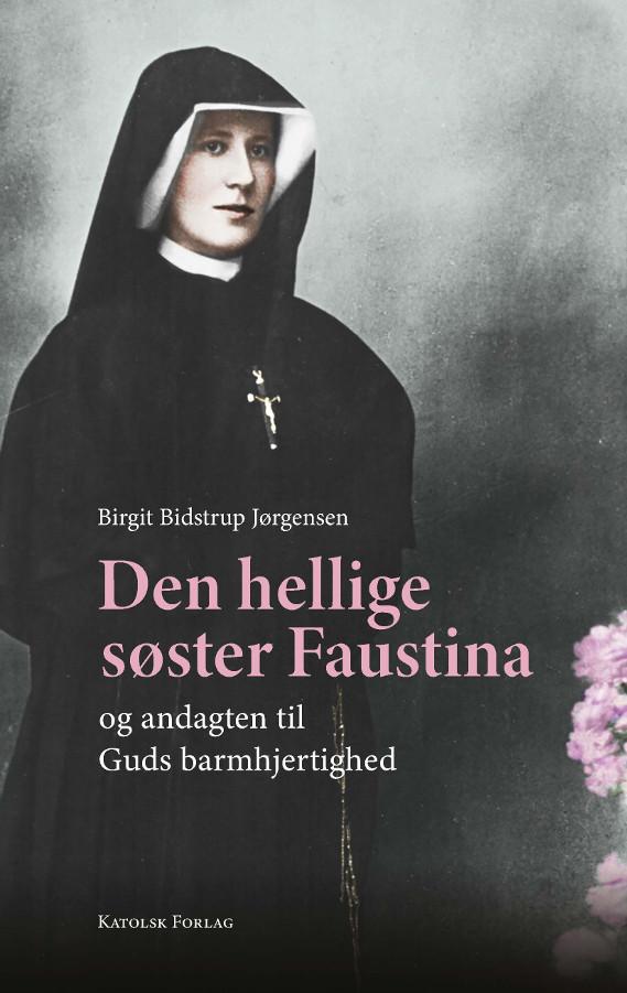 Birgit Bidstrup Jørgensen: Den hellige søster Faustina og andagten til Guds barmhjertighed